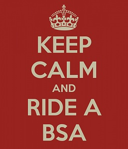 Click image for larger version.  Name:keep-calm-and-ride-a-bsa.jpg Views:2 Size:26.8 KB ID:103418